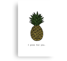 I Pine For You Canvas Print