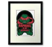 Raph is my Homeboy Framed Print