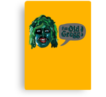 I'm Old Gregg! - The Mighty Boosh Characters Canvas Print