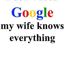 I don't need google, my wife knows everything by HGmercury