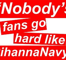 Nobody's fans go hard like RihannaNavy by holliesapparel