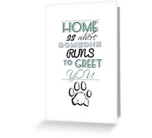Home is Where Someone Runs to Greet You - Paw Print Style 1 Greeting Card