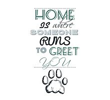 Home is Where Someone Runs to Greet You - Paw Print Style 1 by JessicaADesign