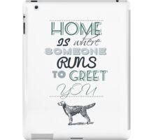 Home is Where Someone Runs to Greet You - Dog Profile 1 iPad Case/Skin