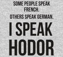 I SPEAK HODOR by 2E1K
