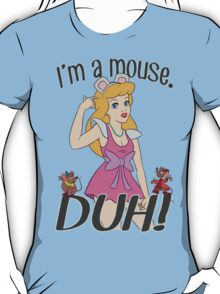 I'm a mouse. DUH! T-Shirt