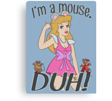 I'm a mouse. DUH! Canvas Print