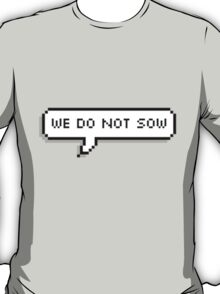 we do not sow T-Shirt