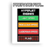Prepare for...  Ludicrous Speed Canvas Print