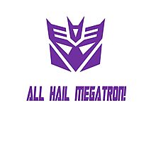 ALL HAIL MEGATRON Photographic Print