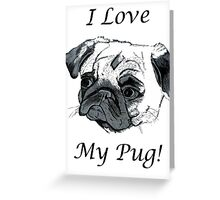 I Love My Pug! T-Shirt , Hoodie, Phone Cases & More! Greeting Card