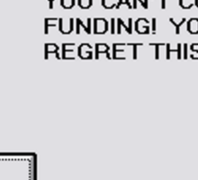 YOU CAN'T CUT BACK ON FUNDING! YOU WILL REGRET THIS! Sticker
