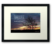 At the End of the Day~ Courage Framed Print