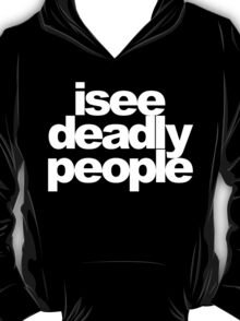 I see deadly people T-Shirt
