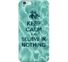 Keep Calm And Believe In Nothing iPhone Case/Skin