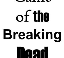 Game of the Breaking dead by Buxbunny