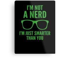 I'm Not A Nerd. I'm Just Smarter Than You. Metal Print