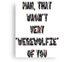 That Wasn't Very Werewolfie Of You Canvas Print