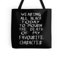 wearing black to mourn the death of my favourite character Tote Bag