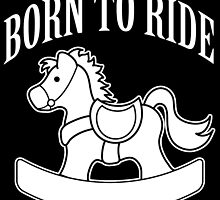 Born to Ride Rocking Horse - White by wearmoretees