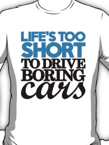 Life's too short to drive boring cars (2) T-Shirt