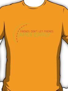 Friends don't let friends APEX EARLY (7) T-Shirt