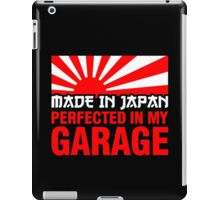 Made In Japan PERFECTED IN MY GARAGE (1) iPad Case/Skin