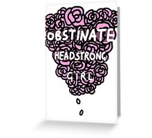 Obstinate Headstrong Girl Greeting Card