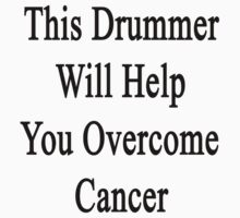 This Drummer Will Help You Overcome Cancer  by supernova23