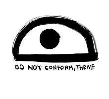 Do Not Conform, Thrive by fortheuprising