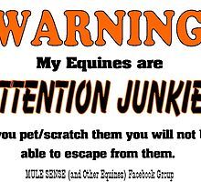Warning Equine Attention Junkies by MuleSense