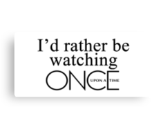I'd rather be watching Once Upon a Time Canvas Print
