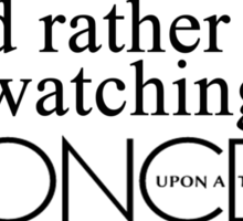 I'd rather be watching Once Upon a Time Sticker