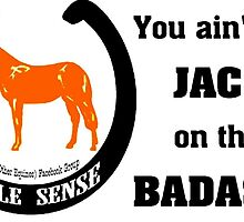 You ain't got Jack on this Badass by MuleSense