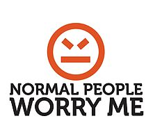 Normal People Worry Me! by artpolitic