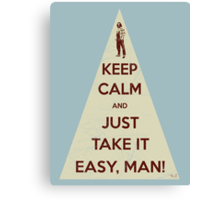 Keep calm and just take it easy man Canvas Print