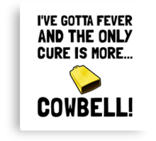 Gotta Fever More Cowbell Canvas Print