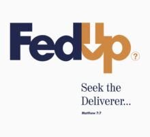 Fed Up?...Seek the Deliverer, Matthew 7:7 by godgeeki