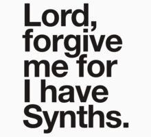 Lord, forgive me for I have synths by ixrid