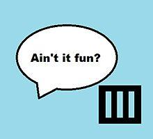 Ain't it fun? by chloemease