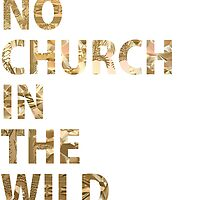 NO CHURCH IN THE WILD  by coolGEORGE