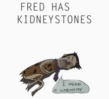 Fred got kidneystones. by Dull Designer
