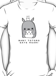 Baby Totoro says ROAR T-Shirt