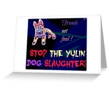 STOP the Yulin Dog Slaughter  Greeting Card