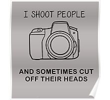 I SHOOT PEOPLE, AND SOMETIMES CUT OFF THEIR HEADS Poster