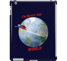 I'm outta this World iPad Case/Skin