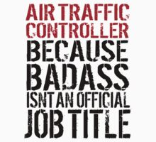 Funny 'Air Traffic Controller  Because Badass Isn't an official Job Title' T-Shirt by Albany Retro
