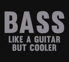 Bass Like A Guitar But Cooler by DesignFactoryD