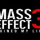 Mass Effect 3 Ruined My Life (White) by nimbusnought