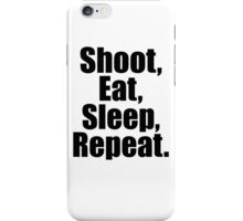 Shoot  Eat Sleep Repeat iPhone Case/Skin